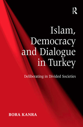 Islam, Democracy and Dialogue in Turkey Deliberating in Divided Societies book cover