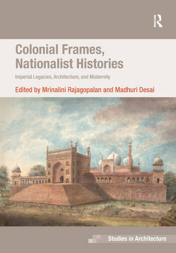 Colonial Frames, Nationalist Histories Imperial Legacies, Architecture, and Modernity book cover