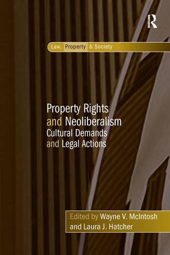 Property Rights and Neoliberalism Cultural Demands and Legal Actions book cover
