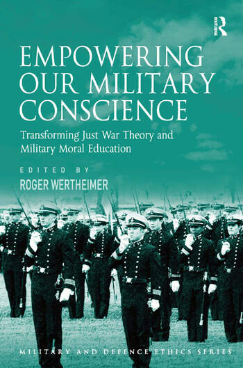Empowering Our Military Conscience Transforming Just War Theory and Military Moral Education book cover