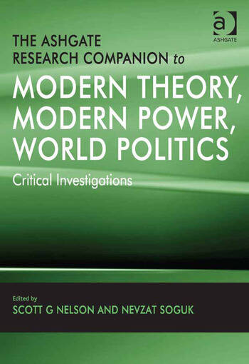 The Ashgate Research Companion to Modern Theory, Modern Power, World Politics Critical Investigations book cover