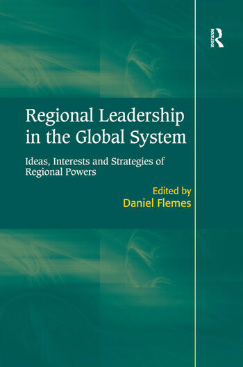 Regional Leadership in the Global System Ideas, Interests and Strategies of Regional Powers book cover