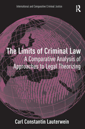 The Limits of Criminal Law A Comparative Analysis of Approaches to Legal Theorizing book cover