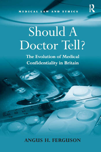 Should A Doctor Tell? The Evolution of Medical Confidentiality in Britain book cover