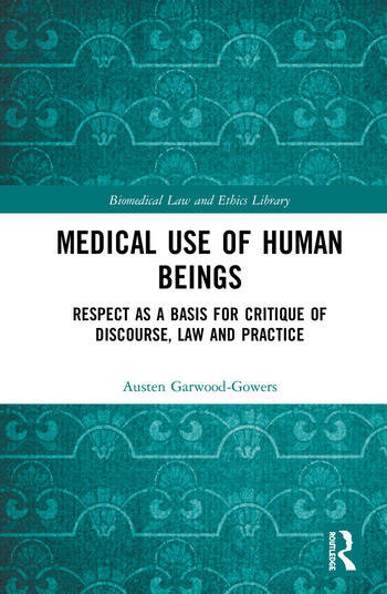 Medical Use of Human Beings Respect as a Basis for Critique of Discourse, Law and Practice book cover