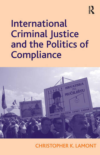 International Criminal Justice and the Politics of Compliance book cover