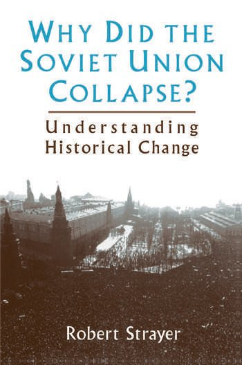 Why Did the Soviet Union Collapse?: Understanding Historical Change Understanding Historical Change book cover