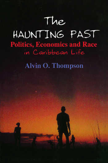 The Haunting Past: Politics, Economics and Race in Caribbean Life Politics, Economics and Race in Caribbean Life book cover