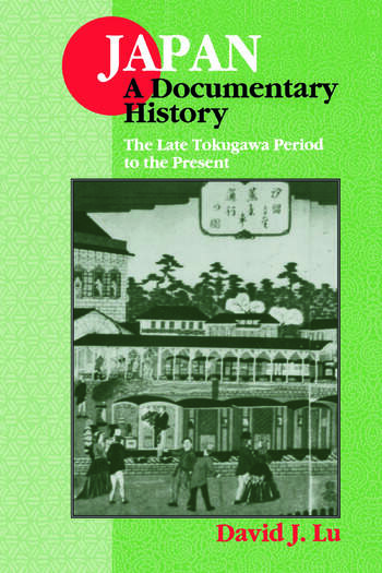 Japan: A Documentary History: Vol 2: The Late Tokugawa Period to the Present A Documentary History book cover