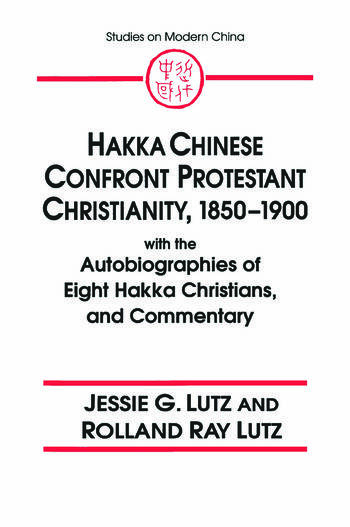 Hakka Chinese Confront Protestant Christianity, 1850-1900 With the Autobiographies of Eight Hakka Christians, and Commentary book cover