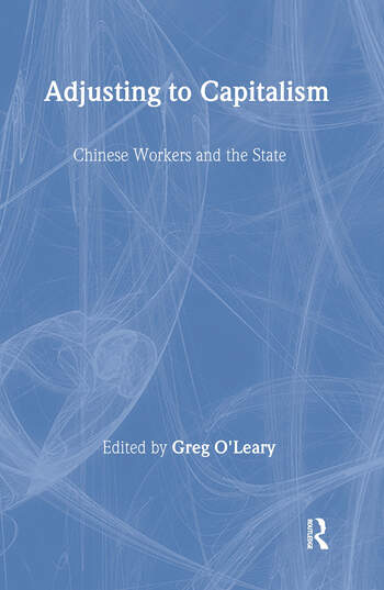 Chinese Workers and Their State: Adjusting to Capitalism Adjusting to Capitalism book cover