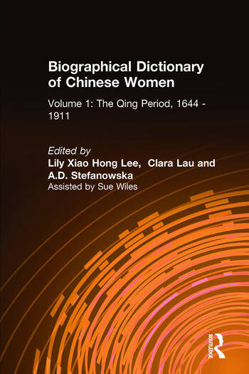Biographical Dictionary of Chinese Women: v. 1: The Qing Period, 1644-1911 book cover