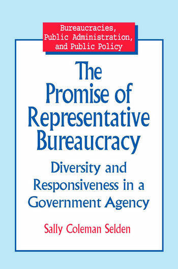 The Promise of Representative Bureaucracy: Diversity and Responsiveness in a Government Agency Diversity and Responsiveness in a Government Agency book cover