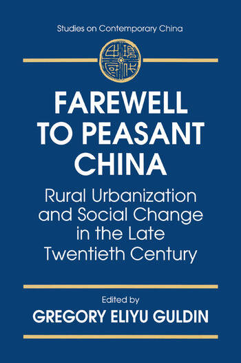 Farewell to Peasant China: Rural Urbanization and Social Change in the Late Twentieth Century Rural Urbanization and Social Change in the Late Twentieth Century book cover