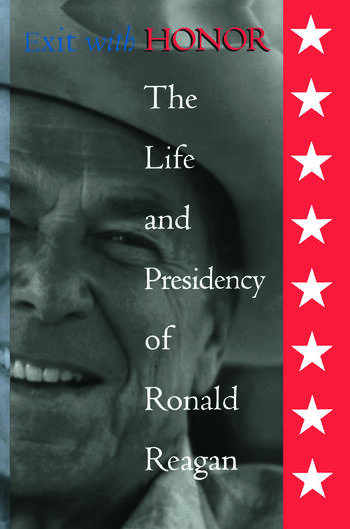 Exit with Honor The Life and Presidency of Ronald Reagan book cover