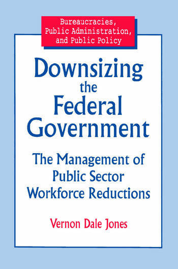 Downsizing the Federal Government: Management of Public Sector Workforce Reductions Management of Public Sector Workforce Reductions book cover