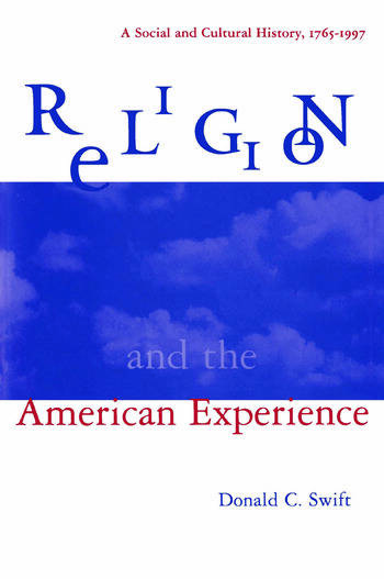 Religion and the American Experience: A Social and Cultural History, 1765-1996 A Social and Cultural History, 1765-1996 book cover
