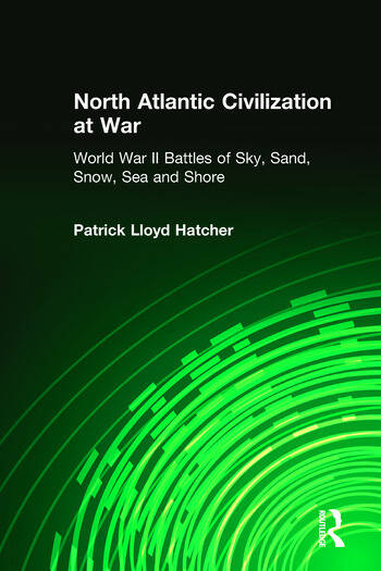 North Atlantic Civilization at War: World War II Battles of Sky, Sand, Snow, Sea and Shore World War II Battles of Sky, Sand, Snow, Sea and Shore book cover