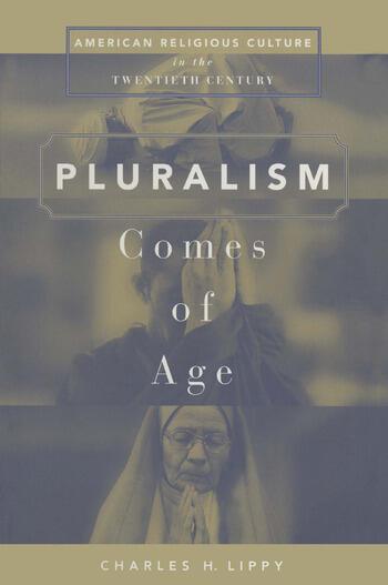Pluralism Comes of Age American Religious Culture in the Twentieth Century book cover