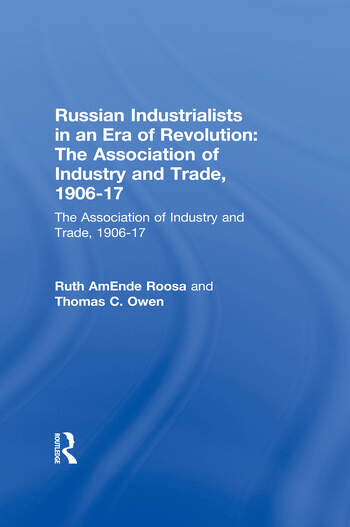 Russian Industrialists in an Era of Revolution: The Association of Industry and Trade, 1906-17 The Association of Industry and Trade, 1906-17 book cover