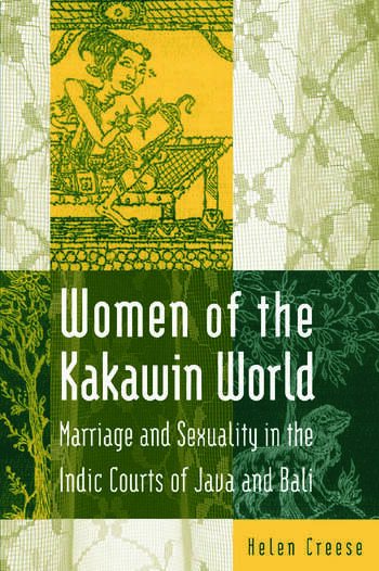 Women of the Kakawin World Marriage and Sexuality in the Indic Courts of Java and Bali book cover