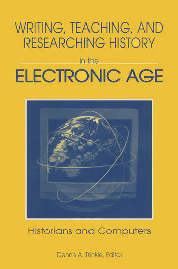 Writing, Teaching and Researching History in the Electronic Age Historians and Computers book cover