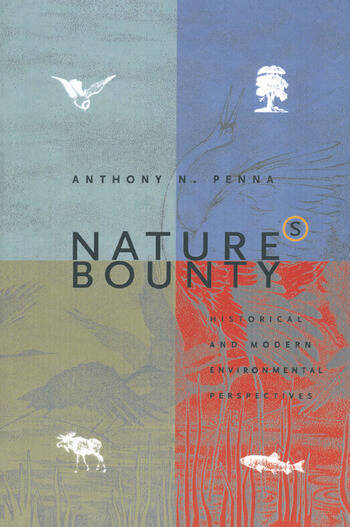 Nature's Bounty: Historical and Modern Environmental Perspectives Historical and Modern Environmental Perspectives book cover