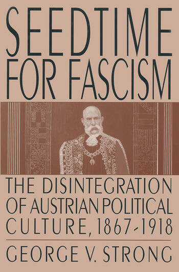 Seedtime for Fascism Disintegration of Austrian Political Culture, 1867-1918 book cover