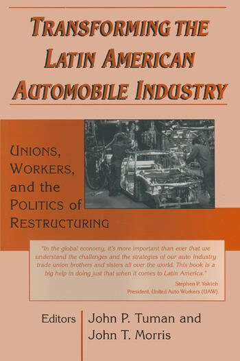 Transforming the Latin American Automobile Industry: Union, Workers and the Politics of Restructuring Union, Workers and the Politics of Restructuring book cover