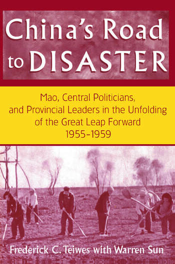 China's Road to Disaster: Mao, Central Politicians and Provincial Leaders in the Great Leap Forward, 1955-59 Mao, Central Politicians and Provincial Leaders in the Great Leap Forward, 1955-59 book cover