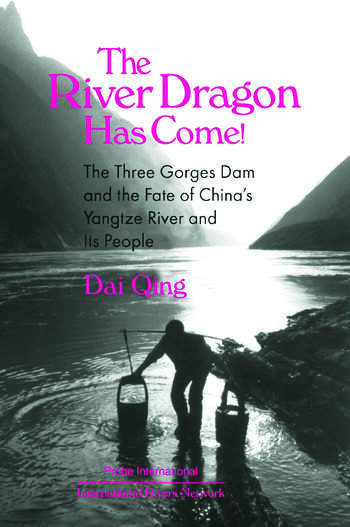 The River Dragon Has Come!: Three Gorges Dam and the Fate of China's Yangtze River and Its People Three Gorges Dam and the Fate of China's Yangtze River and Its People book cover