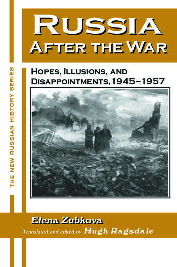 Russia After the War: Hopes, Illusions and Disappointments, 1945-1957 Hopes, Illusions and Disappointments, 1945-1957 book cover