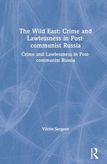 The Wild East: Crime and Lawlessness in Post-communist Russia Crime and Lawlessness in Post-communist Russia book cover