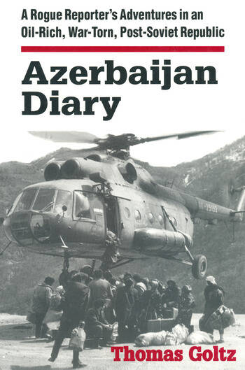 Azerbaijan Diary: A Rogue Reporter's Adventures in an Oil-rich, War-torn, Post-Soviet Republic A Rogue Reporter's Adventures in an Oil-rich, War-torn, Post-Soviet Republic book cover