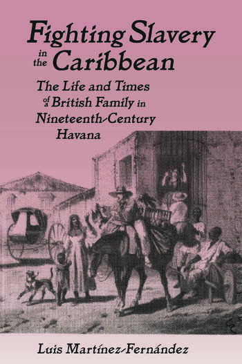 Fighting Slavery in the Caribbean Life and Times of a British Family in Nineteenth Century Havana book cover