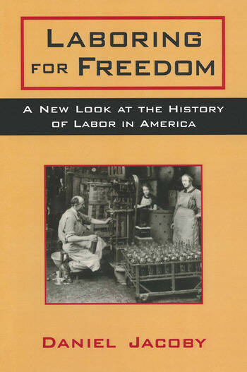 Laboring for Freedom: New Look at the History of Labor in America New Look at the History of Labor in America book cover