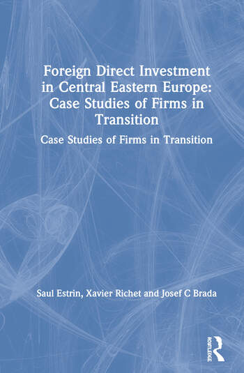Foreign Direct Investment in Central Eastern Europe: Case Studies of Firms in Transition Case Studies of Firms in Transition book cover