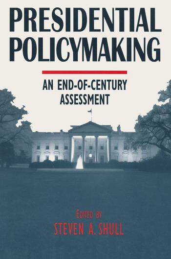 Presidential Policymaking: An End-of-century Assessment An End-of-century Assessment book cover