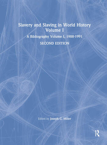 Slavery and Slaving in World History: A Bibliography, 1900-91: v. 1 A Bibliography, 1900-91 book cover