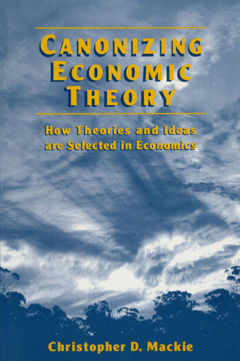 Canonizing Economic Theory: How Theories and Ideas are Selected in Economics How Theories and Ideas are Selected in Economics book cover