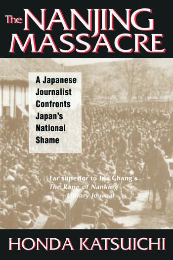 The Nanjing Massacre: A Japanese Journalist Confronts Japan's National Shame A Japanese Journalist Confronts Japan's National Shame book cover