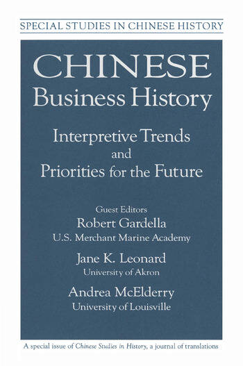 Chinese Business History: Interpretive Trends and Priorities for the Future Interpretive Trends and Priorities for the Future book cover