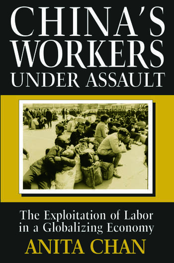 China's Workers Under Assault: Exploitation and Abuse in a Globalizing Economy Exploitation and Abuse in a Globalizing Economy book cover