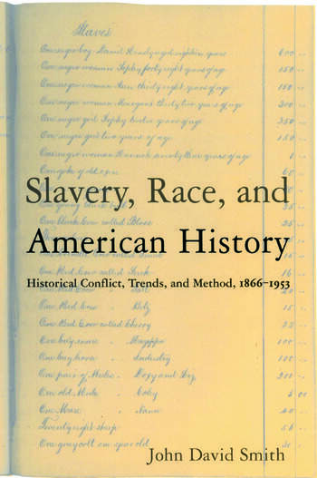 Slavery, Race and American History Historical Conflict, Trends and Method, 1866-1953 book cover