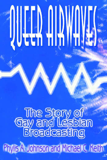 Queer Airwaves: The Story of Gay and Lesbian Broadcasting The Story of Gay and Lesbian Broadcasting book cover