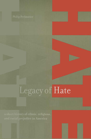 Legacy of Hate: A Short History of Ethnic, Religious and Racial Prejudice in America A Short History of Ethnic, Religious and Racial Prejudice in America book cover