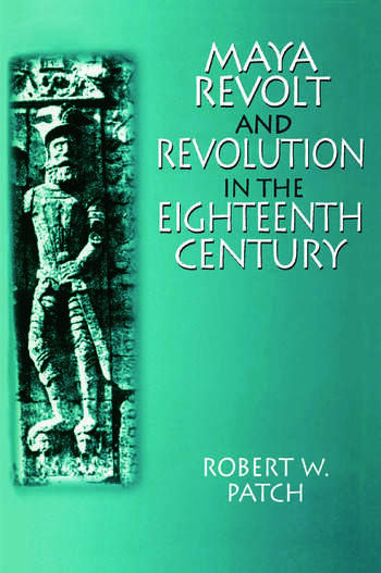 Maya Revolt and Revolution in the Eighteenth Century book cover