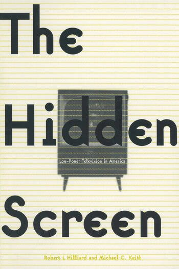 The Hidden Screen: Low Power Television in America Low Power Television in America book cover