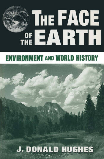 The Face of the Earth: Environment and World History Environment and World History book cover