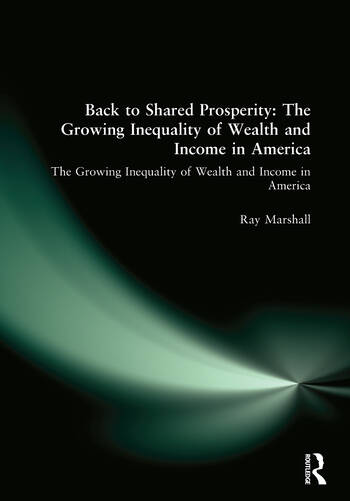 Back to Shared Prosperity: The Growing Inequality of Wealth and Income in America The Growing Inequality of Wealth and Income in America book cover